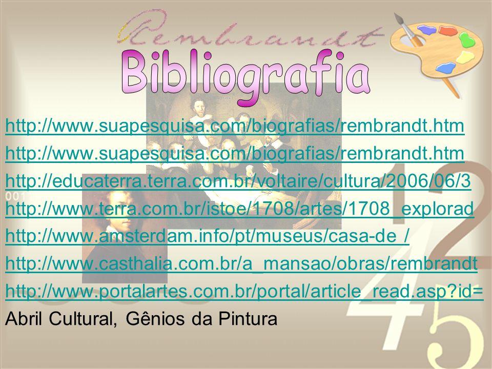 Bibliografia http://www.suapesquisa.com/biografias/rembrandt.htm