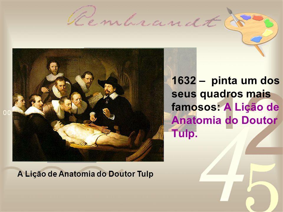 1632 – pinta um dos seus quadros mais famosos: A Lição de Anatomia do Doutor Tulp.