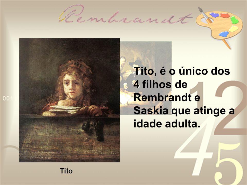 Tito, é o único dos 4 filhos de Rembrandt e Saskia que atinge a idade adulta.