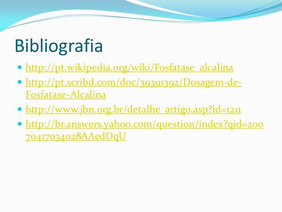 Bibliografia http://pt.wikipedia.org/wiki/Fosfatase_alcalina