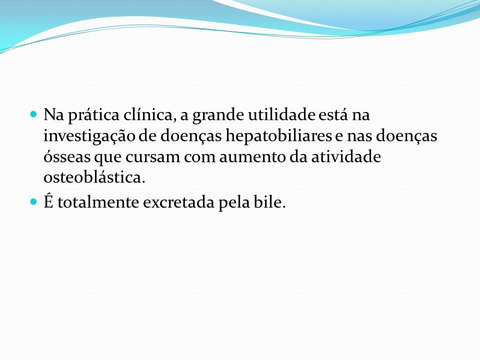 Na prática clínica, a grande utilidade está na investigação de doenças hepatobiliares e nas doenças ósseas que cursam com aumento da atividade osteoblástica.