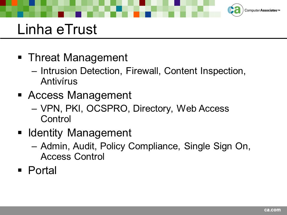 Linha eTrust Threat Management Access Management Identity Management