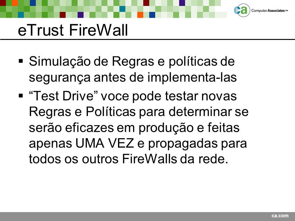 eTrust FireWall Simulação de Regras e políticas de segurança antes de implementa-las.