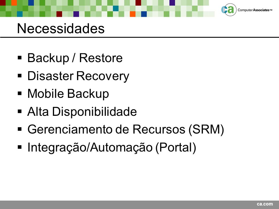 Necessidades Backup / Restore Disaster Recovery Mobile Backup