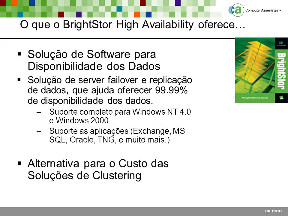 O que o BrightStor High Availability oferece…