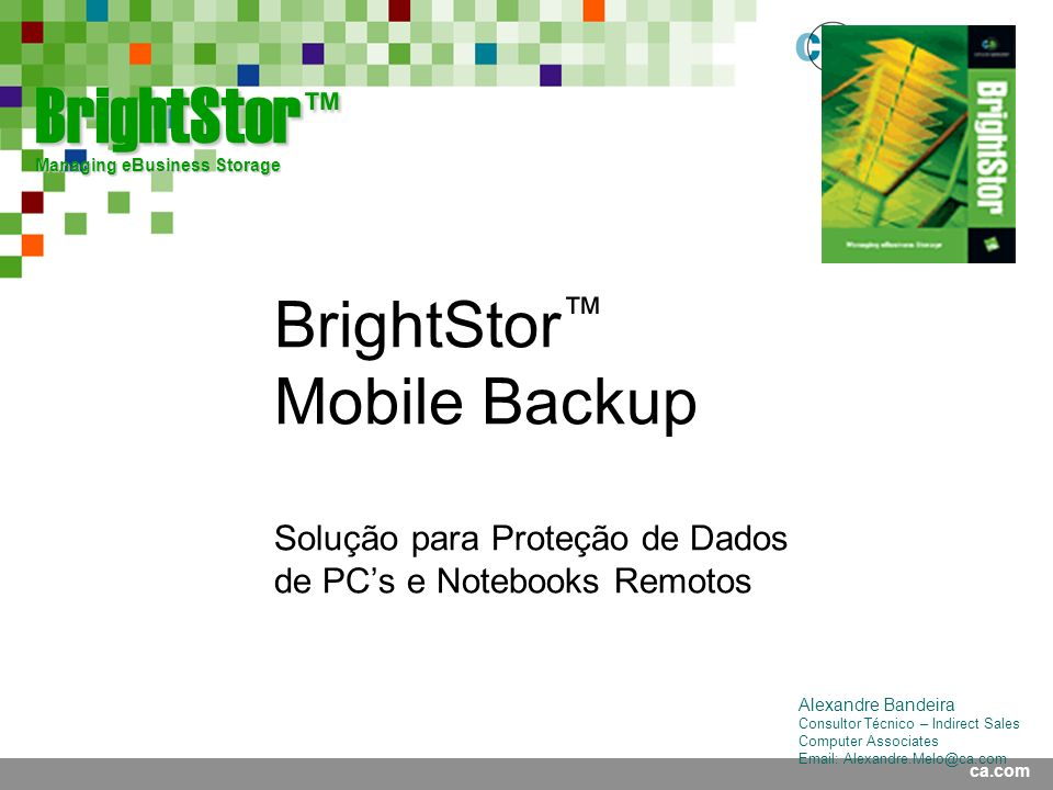 Presentation Title <Date> BrightStor™ Managing eBusiness Storage.