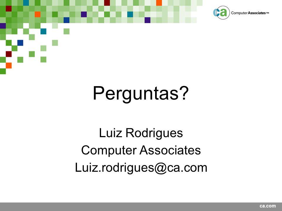 Perguntas Luiz Rodrigues Computer Associates Luiz.rodrigues@ca.com