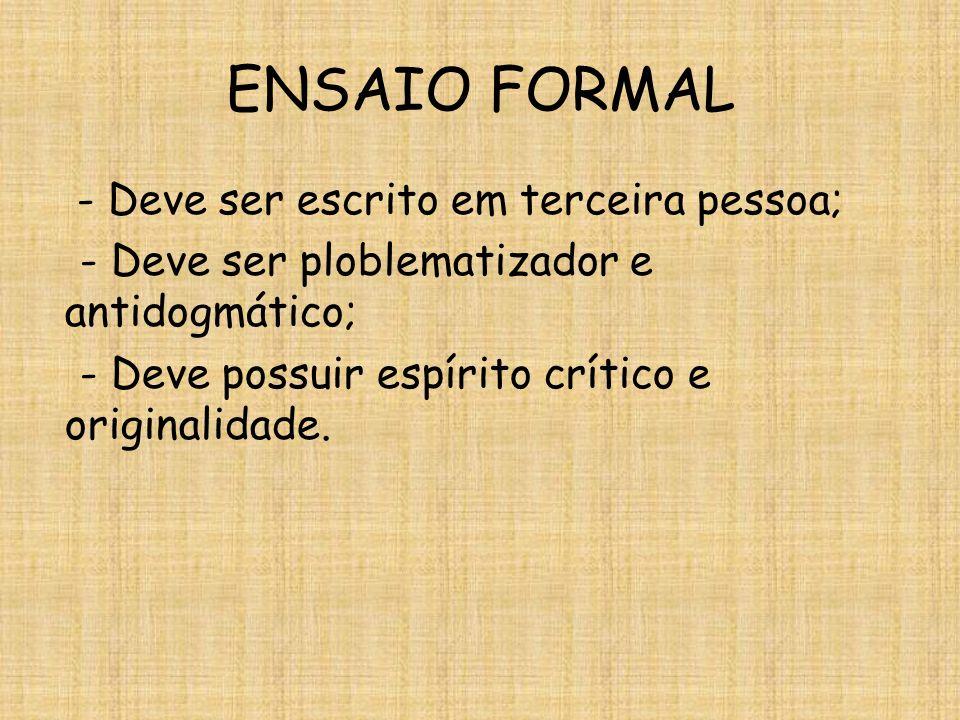 ENSAIO FORMAL - Deve ser escrito em terceira pessoa;