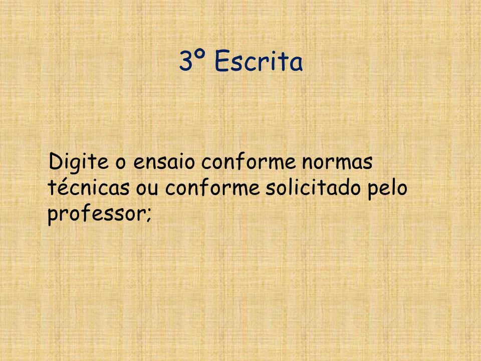 3º Escrita Digite o ensaio conforme normas técnicas ou conforme solicitado pelo professor;