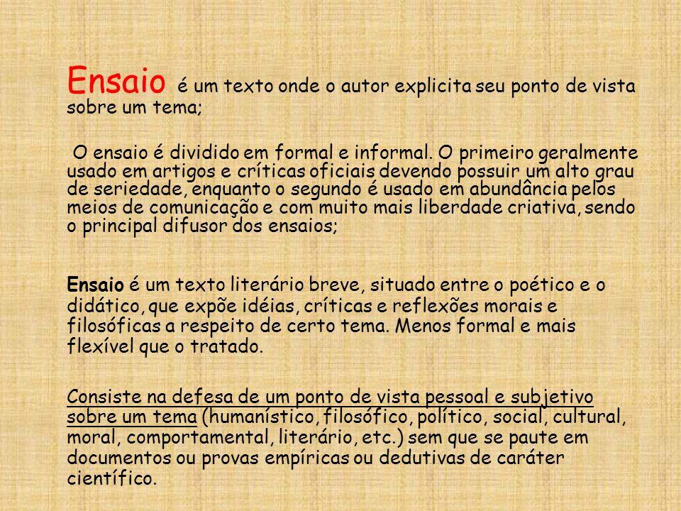 Ensaio é um texto onde o autor explicita seu ponto de vista sobre um tema;