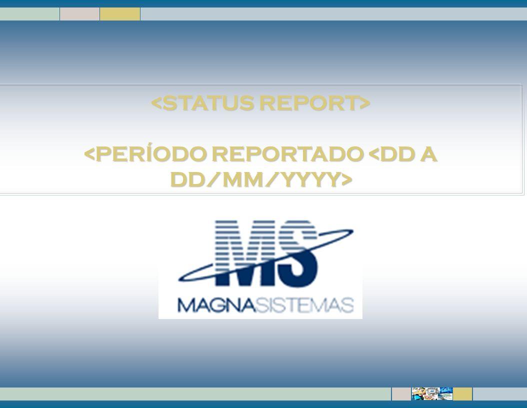 <STATUS REPORT> <PERÍODO REPORTADO <DD A DD/MM/YYYY>
