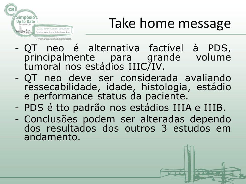 Take home message QT neo é alternativa factível à PDS, principalmente para grande volume tumoral nos estádios IIIC/IV.
