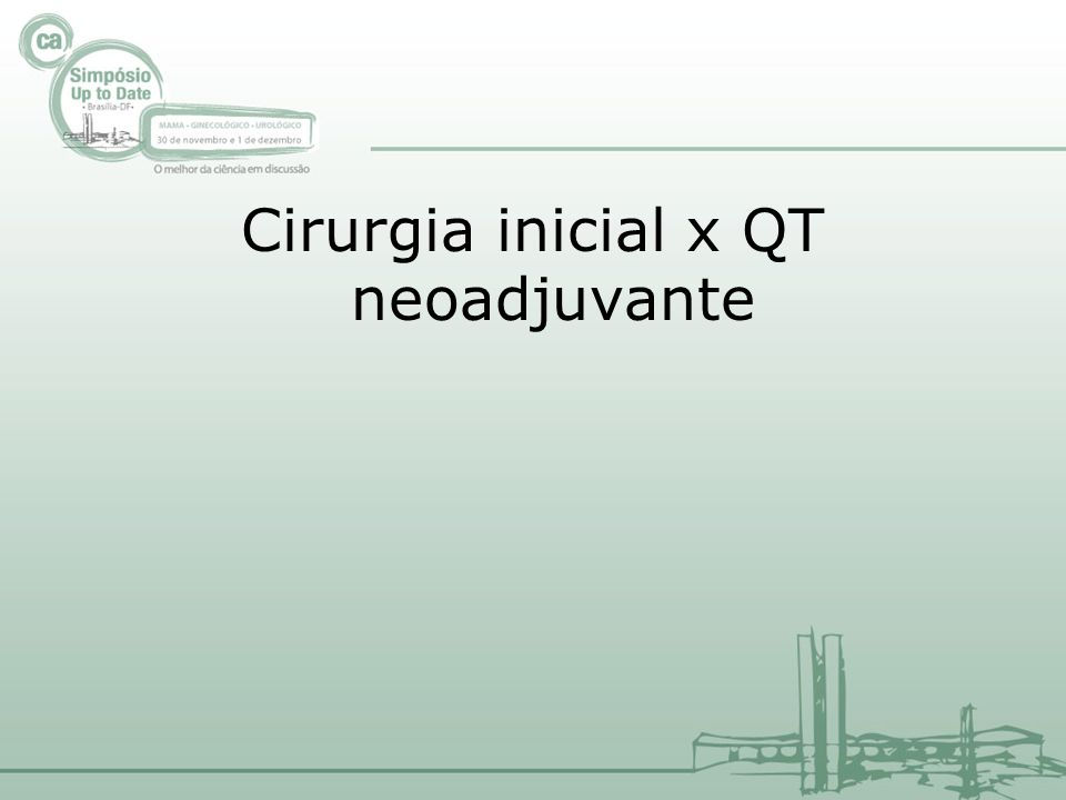 Cirurgia inicial x QT neoadjuvante