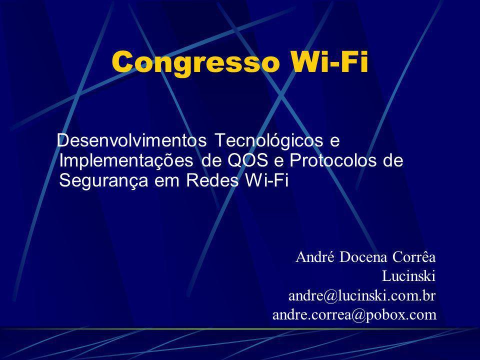 Congresso Wi-Fi Desenvolvimentos Tecnológicos e Implementações de QOS e Protocolos de Segurança em Redes Wi-Fi.