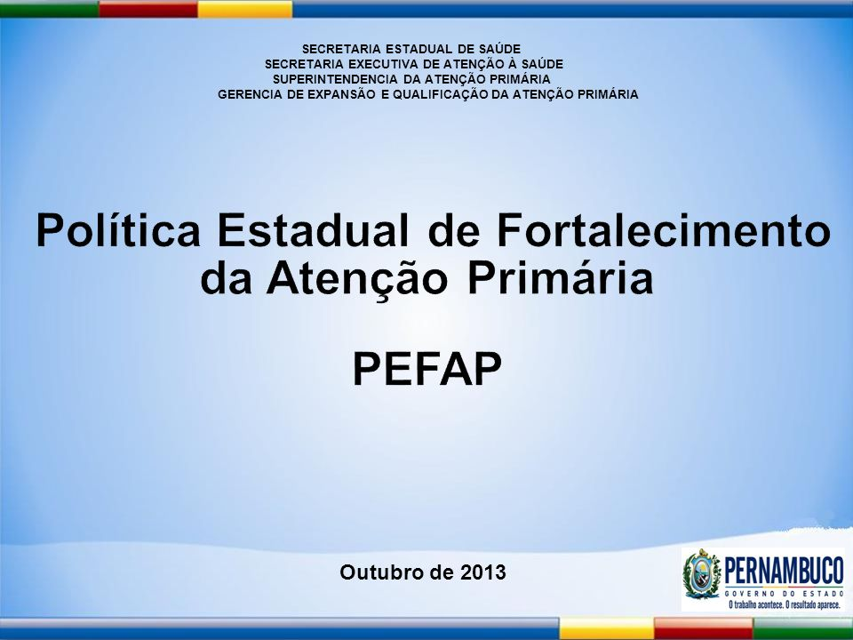 SECRETARIA ESTADUAL DE SAÚDE Política Estadual de Fortalecimento
