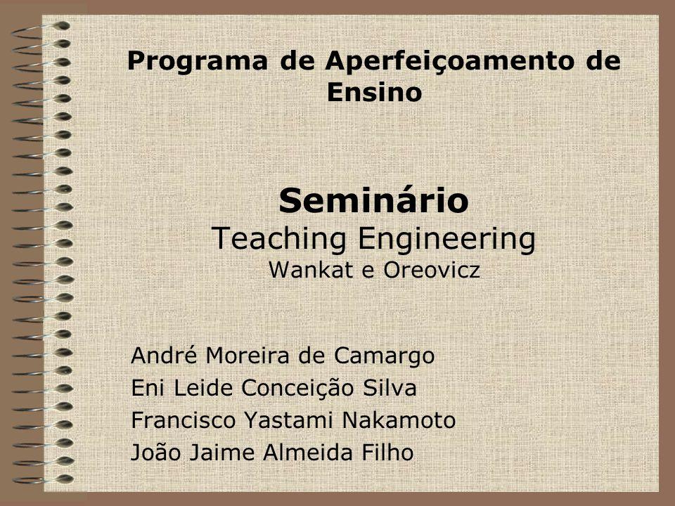 Programa de Aperfeiçoamento de Ensino Seminário Teaching Engineering Wankat e Oreovicz