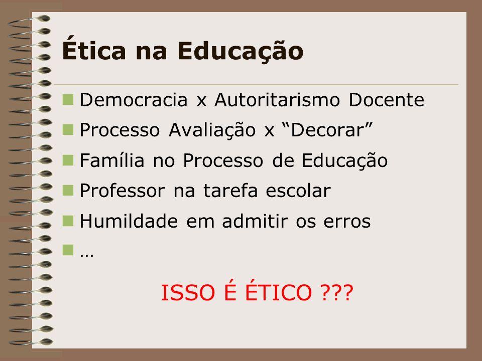 Ética na Educação ISSO É ÉTICO Democracia x Autoritarismo Docente