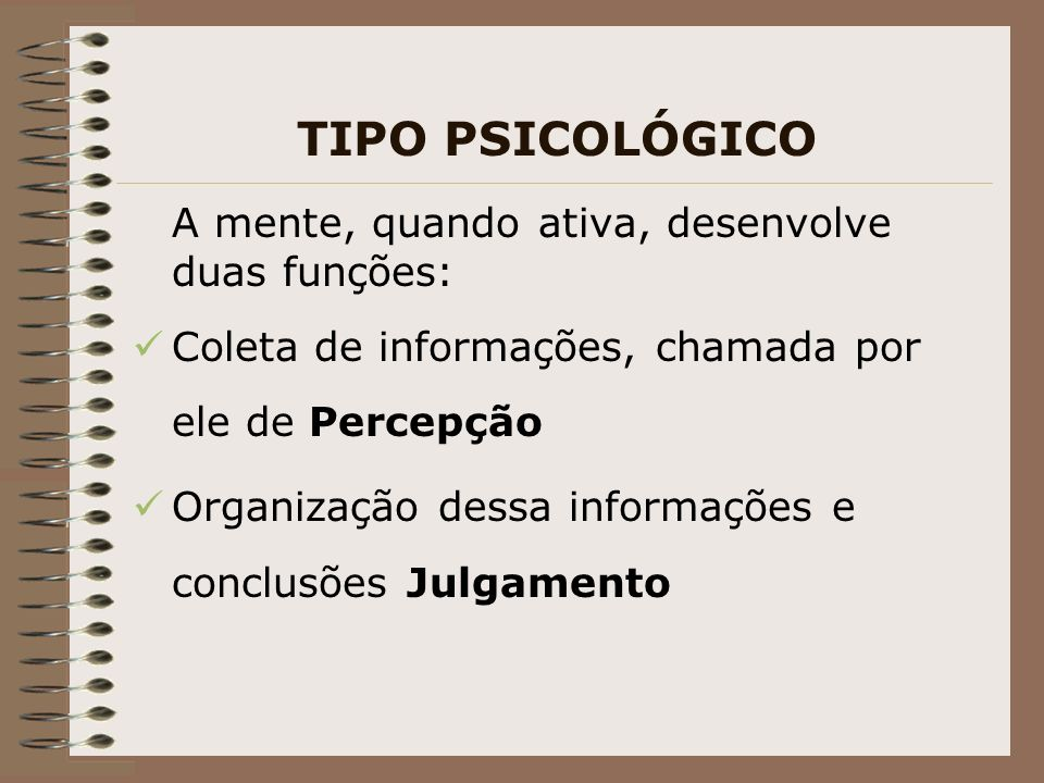 TIPO PSICOLÓGICO A mente, quando ativa, desenvolve duas funções: