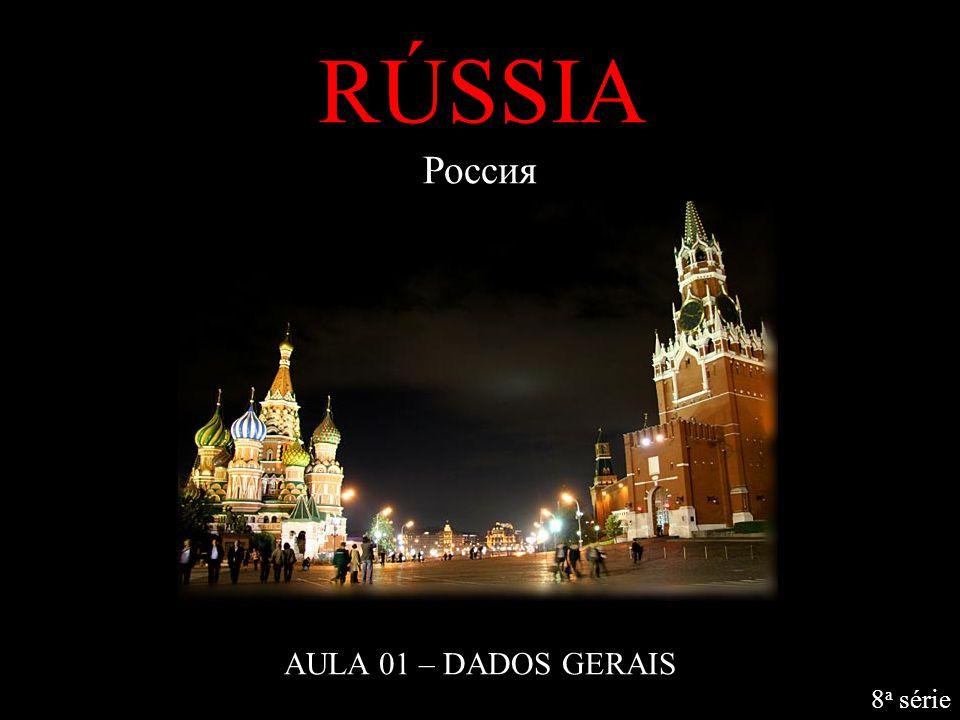 RÚSSIA Россия AULA 01 – DADOS GERAIS 8a série