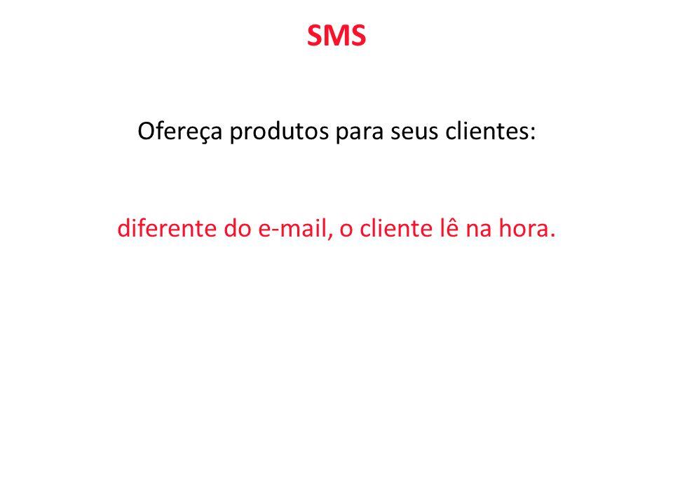 SMS Ofereça produtos para seus clientes: