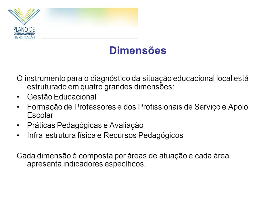 Dimensões O instrumento para o diagnóstico da situação educacional local está estruturado em quatro grandes dimensões: