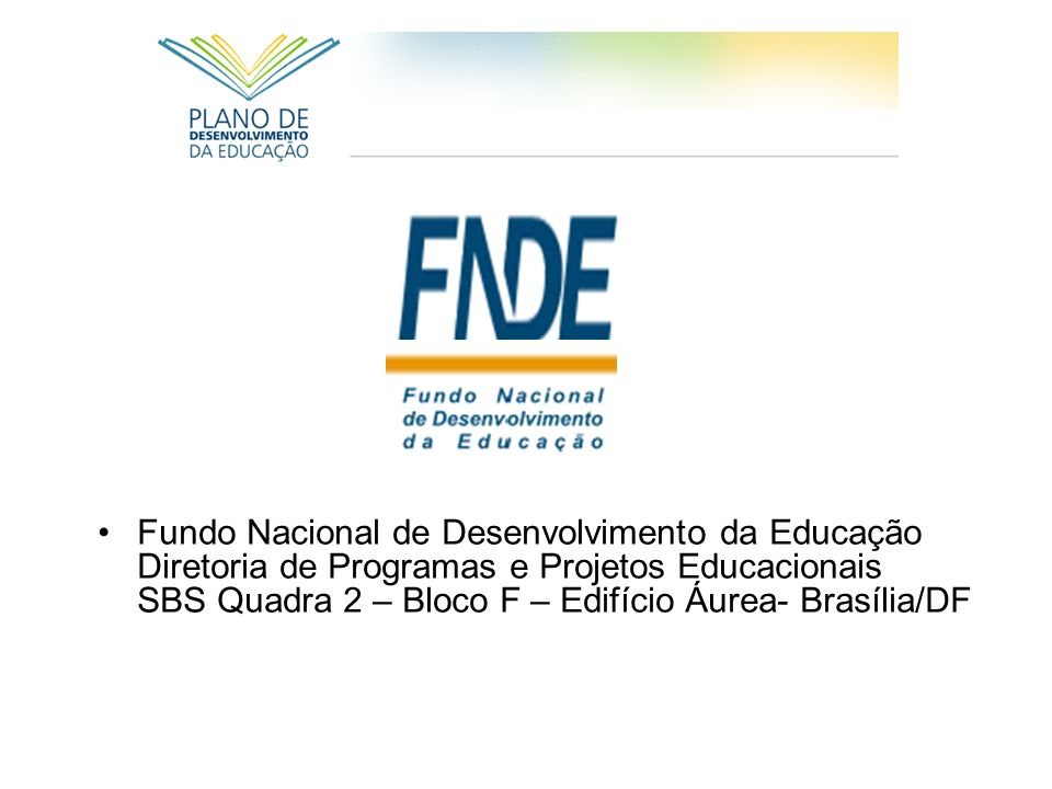 Fundo Nacional de Desenvolvimento da Educação Diretoria de Programas e Projetos Educacionais SBS Quadra 2 – Bloco F – Edifício Áurea- Brasília/DF