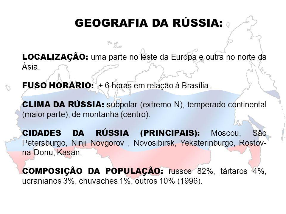 GEOGRAFIA DA RÚSSIA: LOCALIZAÇÃO: uma parte no leste da Europa e outra no norte da Ásia. FUSO HORÁRIO: + 6 horas em relação à Brasília.