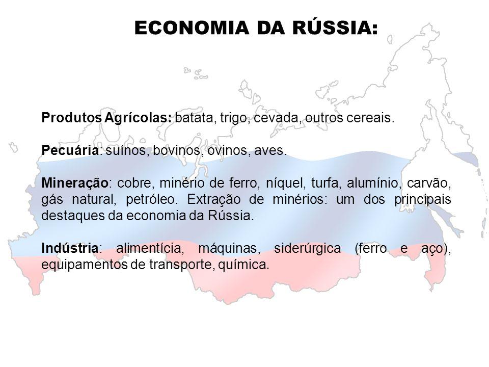 ECONOMIA DA RÚSSIA: Produtos Agrícolas: batata, trigo, cevada, outros cereais. Pecuária: suínos, bovinos, ovinos, aves.