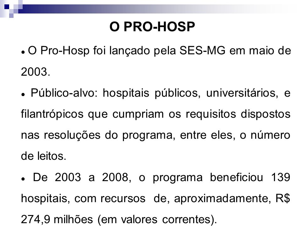 O PRO-HOSP ● O Pro-Hosp foi lançado pela SES-MG em maio de 2003.