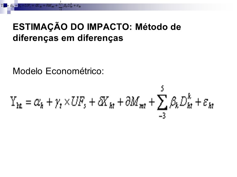 ESTIMAÇÃO DO IMPACTO: Método de diferenças em diferenças Modelo Econométrico: