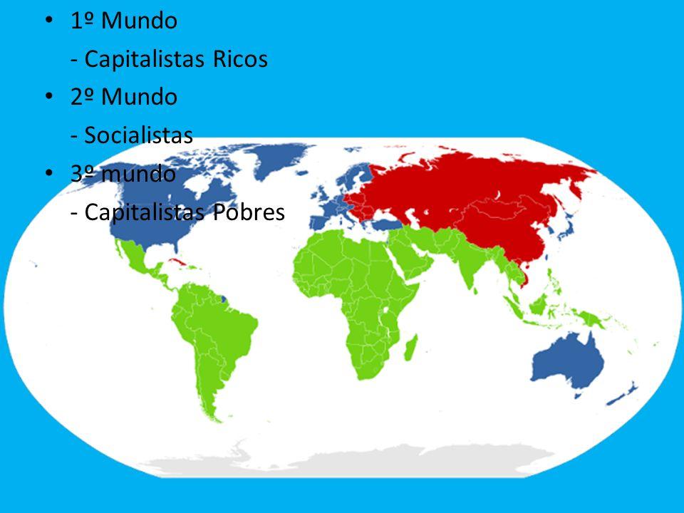 1º Mundo - Capitalistas Ricos 2º Mundo - Socialistas 3º mundo - Capitalistas Pobres