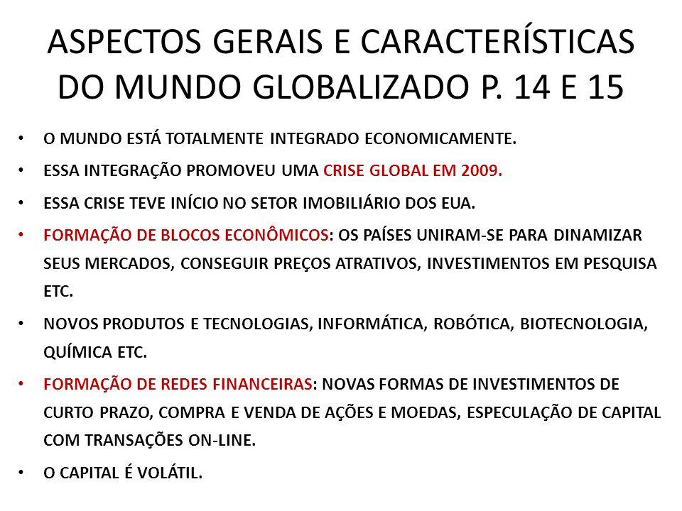 ASPECTOS GERAIS E CARACTERÍSTICAS DO MUNDO GLOBALIZADO P. 14 E 15