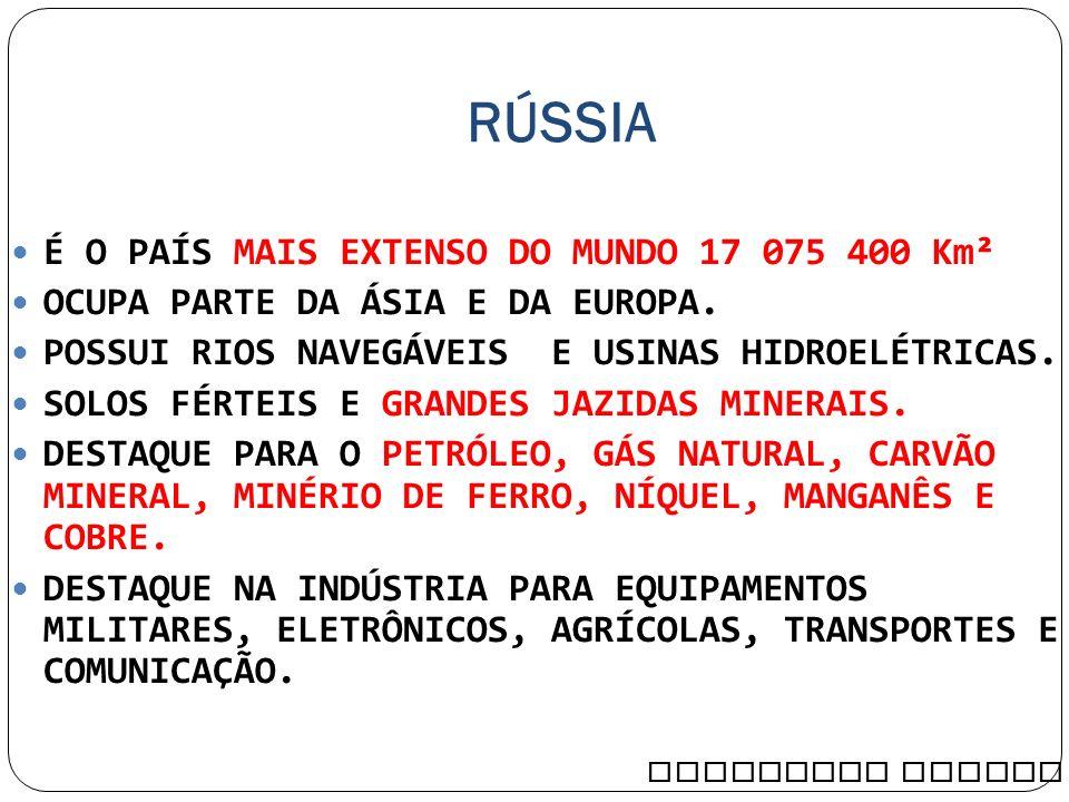RÚSSIA É O PAÍS MAIS EXTENSO DO MUNDO 17 075 400 Km²