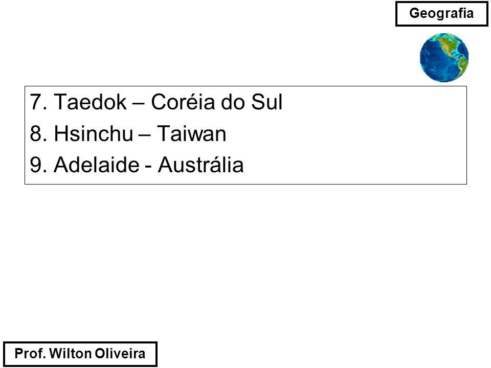 7. Taedok – Coréia do Sul 8. Hsinchu – Taiwan 9. Adelaide - Austrália