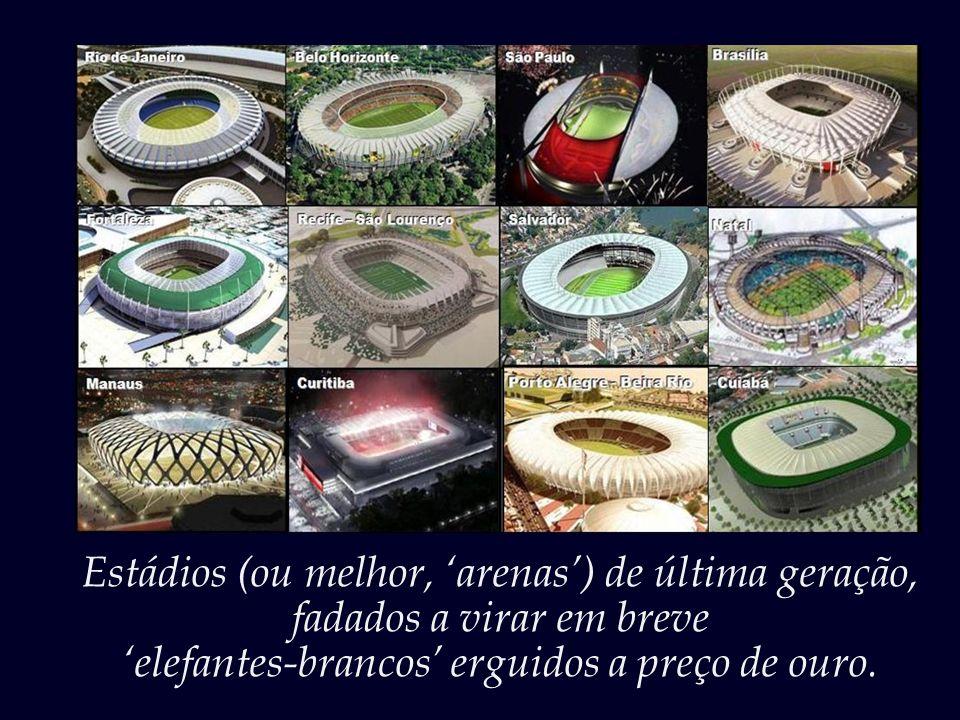 Estádios (ou melhor, 'arenas') de última geração,