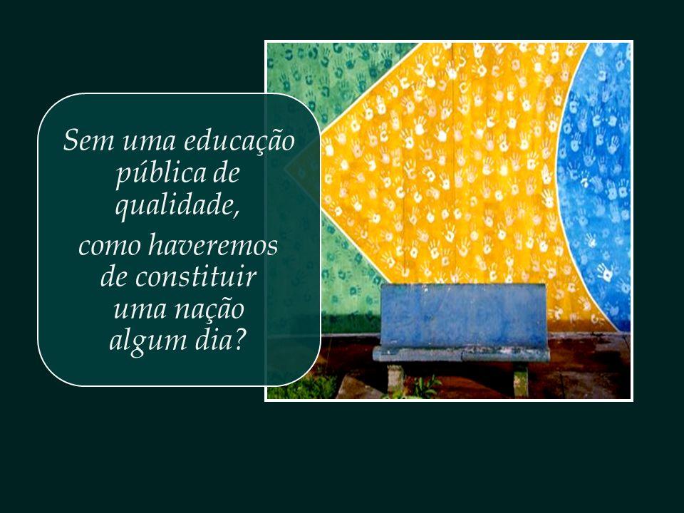 Sem uma educação pública de qualidade,