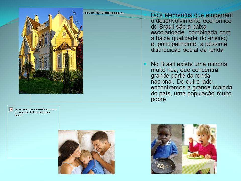 Dois elementos que emperram o desenvolvimento econômico do Brasil são a baixa escolaridade combinada com a baixa qualidade do ensino) e, principalmente, a péssima distribuição social da renda