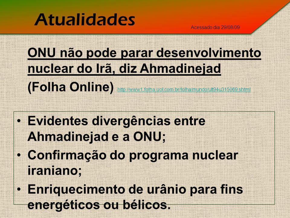 Atualidades Acessado dia 29/08/09. ONU não pode parar desenvolvimento nuclear do Irã, diz Ahmadinejad.
