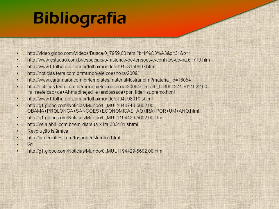 Bibliografia http://video.globo.com/Videos/Busca/0,,7959,00.html b=ir%C3%A3&p=31&o=1.