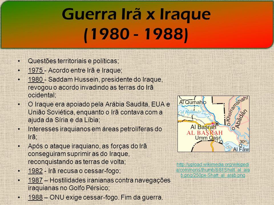 Guerra Irã x Iraque (1980 - 1988) Questões territoriais e políticas;