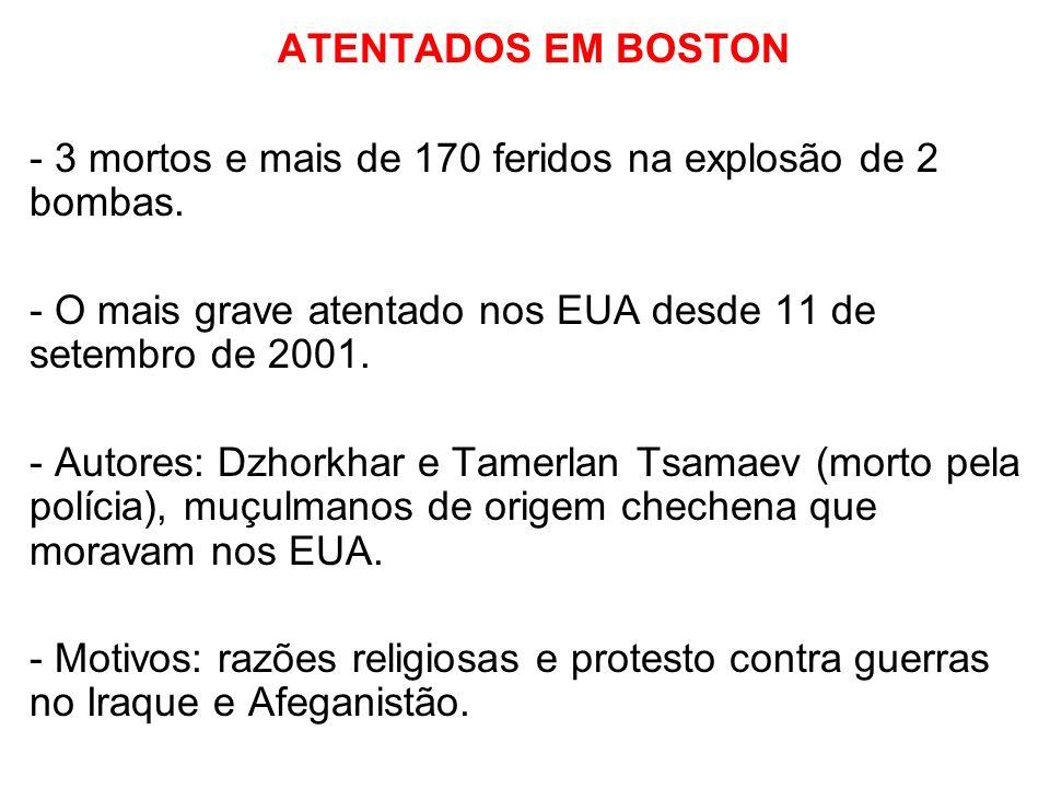 ATENTADOS EM BOSTON - 3 mortos e mais de 170 feridos na explosão de 2 bombas. - O mais grave atentado nos EUA desde 11 de setembro de 2001.