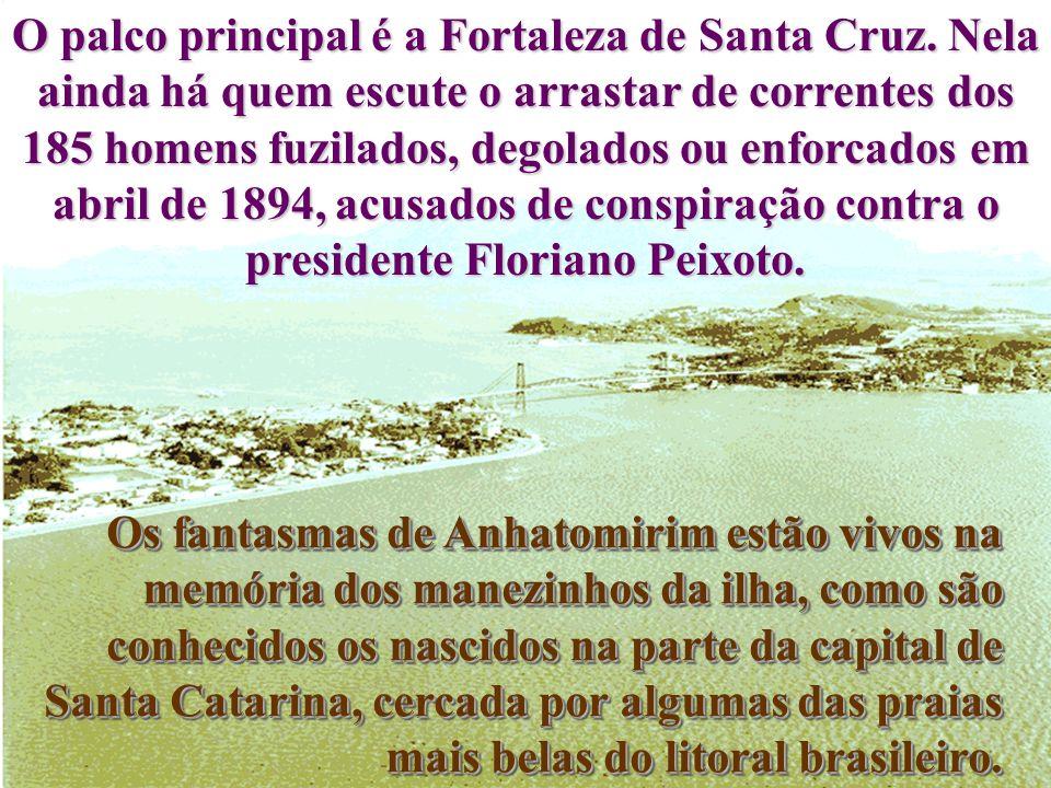O palco principal é a Fortaleza de Santa Cruz