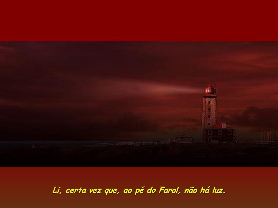 Li, certa vez que, ao pé do Farol, não há luz.
