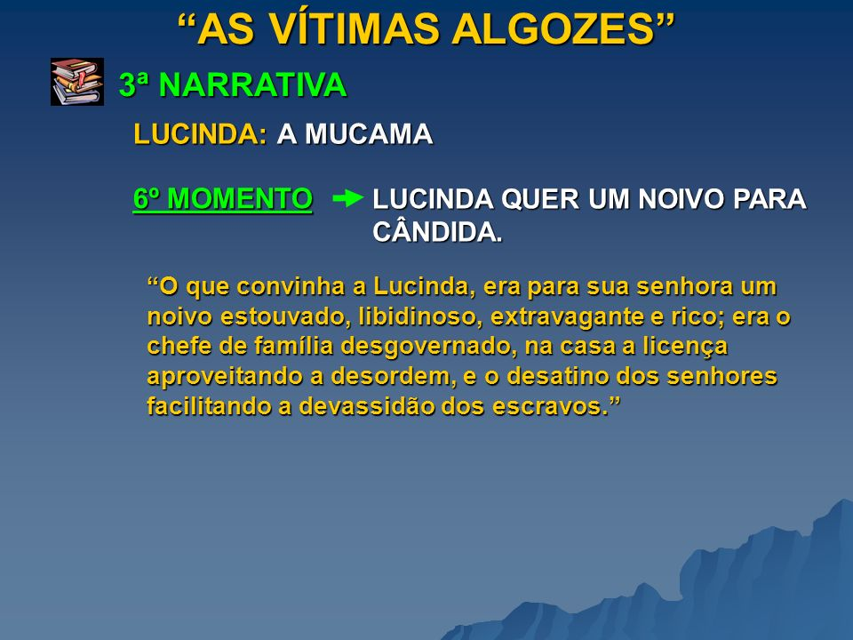 AS VÍTIMAS ALGOZES 3ª NARRATIVA LUCINDA: A MUCAMA 6º MOMENTO