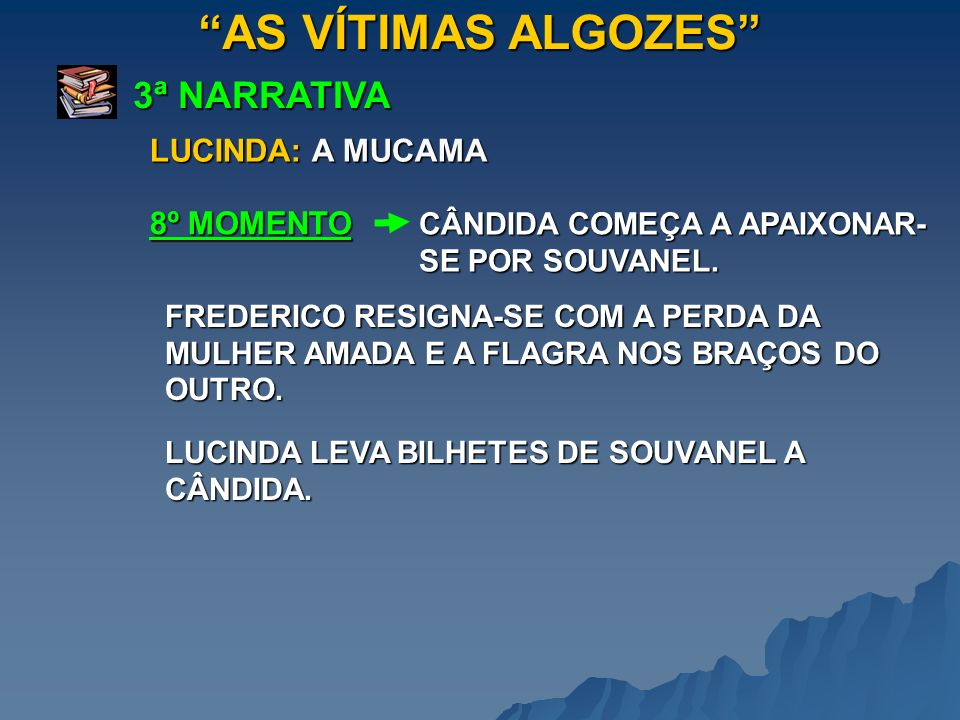 AS VÍTIMAS ALGOZES 3ª NARRATIVA LUCINDA: A MUCAMA 8º MOMENTO