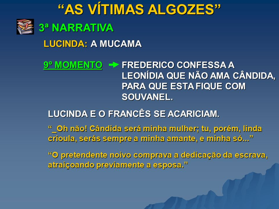 AS VÍTIMAS ALGOZES 3ª NARRATIVA LUCINDA: A MUCAMA 9º MOMENTO