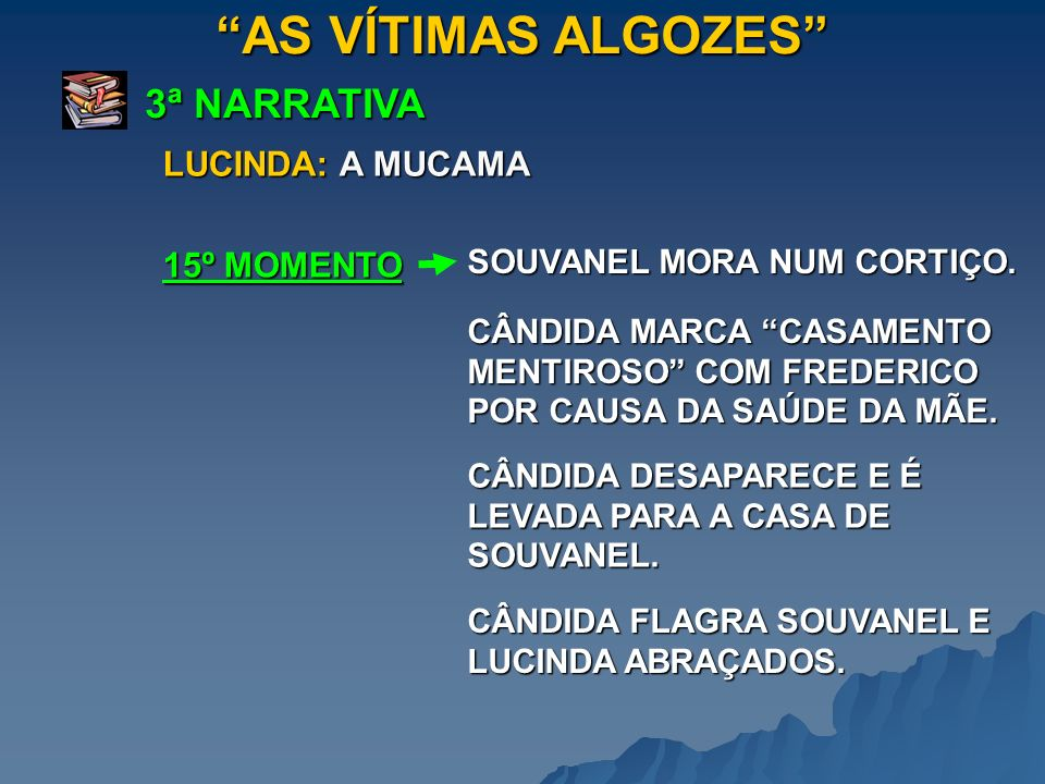 AS VÍTIMAS ALGOZES 3ª NARRATIVA LUCINDA: A MUCAMA 15º MOMENTO