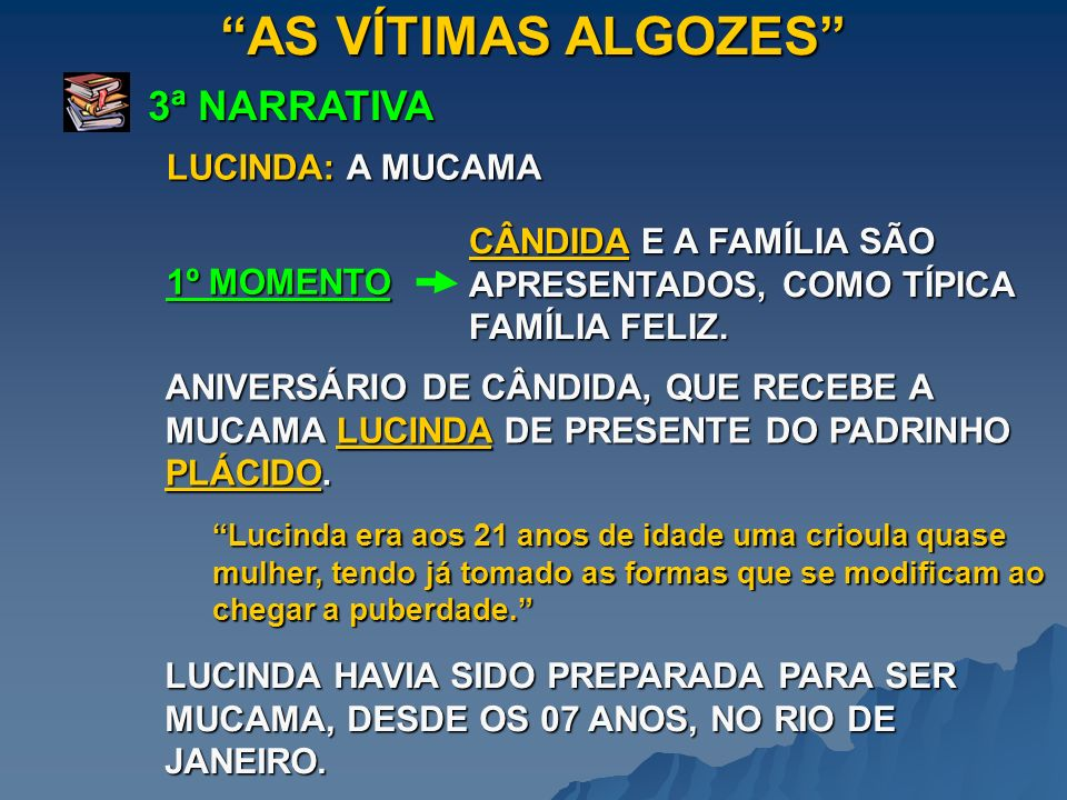 AS VÍTIMAS ALGOZES 3ª NARRATIVA LUCINDA: A MUCAMA