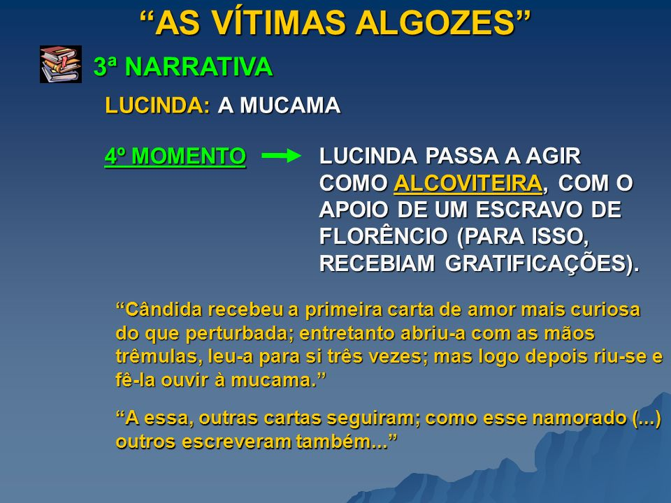AS VÍTIMAS ALGOZES 3ª NARRATIVA LUCINDA: A MUCAMA 4º MOMENTO