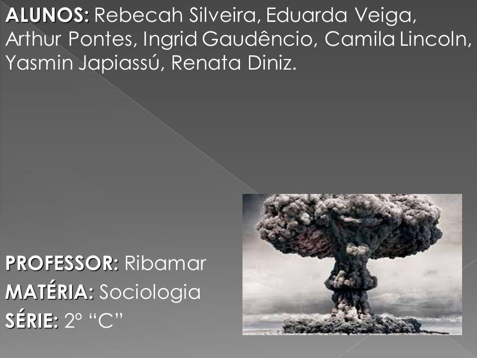 ALUNOS: Rebecah Silveira, Eduarda Veiga, Arthur Pontes, Ingrid Gaudêncio, Camila Lincoln, Yasmin Japiassú, Renata Diniz.